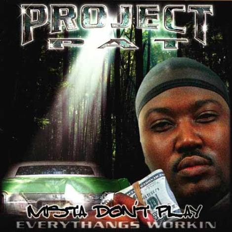 Mista+Dont+Play++Everythangs+Workin+projectpatmdp